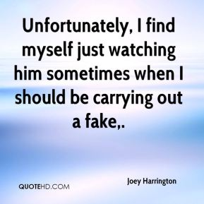 Joey Harrington  - Unfortunately, I find myself just watching him sometimes when I should be carrying out a fake.