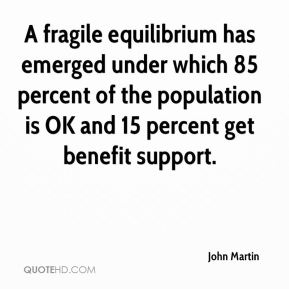 A fragile equilibrium has emerged under which 85 percent of the population is OK and 15 percent get benefit support.