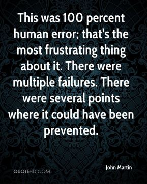 This was 100 percent human error; that's the most frustrating thing about it. There were multiple failures. There were several points where it could have been prevented.