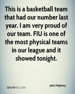 This is a basketball team that had our number last year. I am very proud of our team. FIU is one of the most physical teams in our league and it showed tonight.