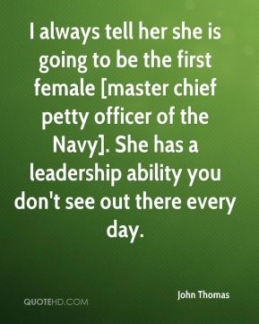 I always tell her she is going to be the first female [master chief petty officer of the Navy]. She has a leadership ability you don't see out there every day.