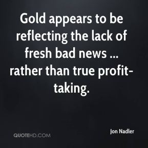 Gold appears to be reflecting the lack of fresh bad news ... rather than true profit-taking.