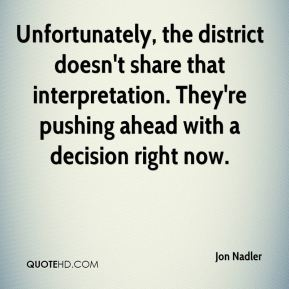 Unfortunately, the district doesn't share that interpretation. They're pushing ahead with a decision right now.