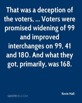 Kevin Hall  - That was a deception of the voters, ... Voters were promised widening of 99 and improved interchanges on 99, 41 and 180. And what they got, primarily, was 168.