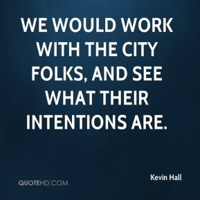 Kevin Hall  - We would work with the City folks, and see what their intentions are.