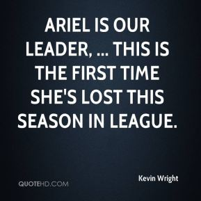 Ariel is our leader, ... This is the first time she's lost this season in league.