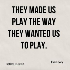 They made us play the way they wanted us to play.