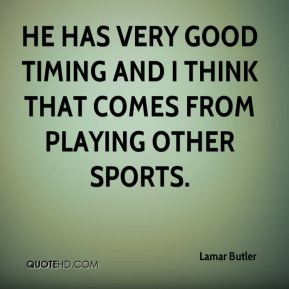 He has very good timing and I think that comes from playing other sports.