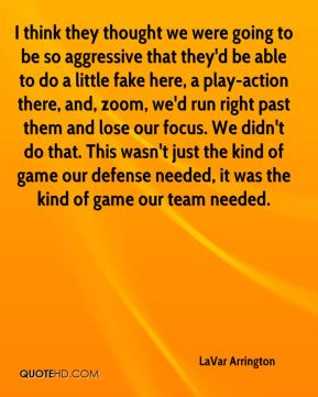I think they thought we were going to be so aggressive that they'd be able to do a little fake here, a play-action there, and, zoom, we'd run right past them and lose our focus. We didn't do that. This wasn't just the kind of game our defense needed, it was the kind of game our team needed.