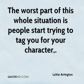 The worst part of this whole situation is people start trying to tag you for your character.