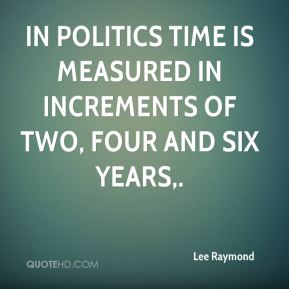 In politics time is measured in increments of two, four and six years.