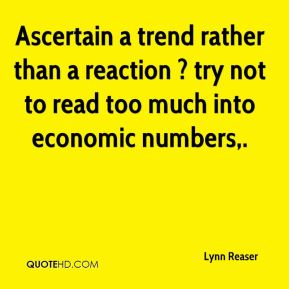 Ascertain a trend rather than a reaction ? try not to read too much into economic numbers.