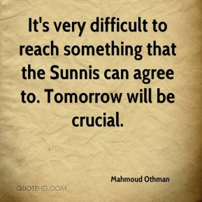 It's very difficult to reach something that the Sunnis can agree to. Tomorrow will be crucial.