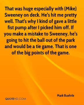 That was huge especially with (Mike) Sweeney on deck. He's hit me pretty well. That's why I kind of gave a little fist pump after I picked him off. If you make a mistake to Sweeney, he's going to hit the ball out of the park and would be a tie game. That is one of the big points of the game.