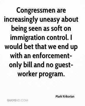 Congressmen are increasingly uneasy about being seen as soft on immigration control. I would bet that we end up with an enforcement-only bill and no guest-worker program.