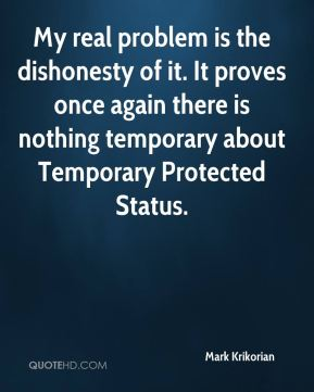 My real problem is the dishonesty of it. It proves once again there is nothing temporary about Temporary Protected Status.