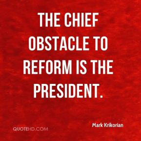 The chief obstacle to reform is the president.