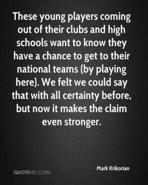 These young players coming out of their clubs and high schools want to know they have a chance to get to their national teams (by playing here). We felt we could say that with all certainty before, but now it makes the claim even stronger.