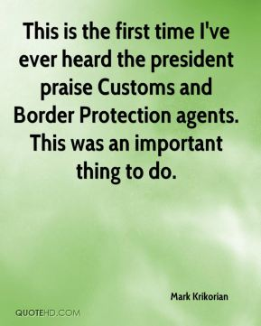 This is the first time I've ever heard the president praise Customs and Border Protection agents. This was an important thing to do.