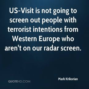 Mark Krikorian  - US-Visit is not going to screen out people with terrorist intentions from Western Europe who aren't on our radar screen.