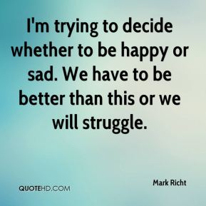 Mark Richt  - I'm trying to decide whether to be happy or sad. We have to be better than this or we will struggle.