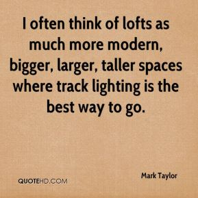 I often think of lofts as much more modern, bigger, larger, taller spaces where track lighting is the best way to go.