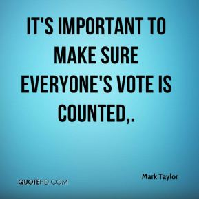 It's important to make sure everyone's vote is counted.