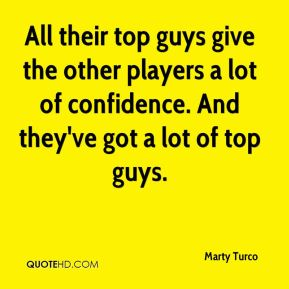 All their top guys give the other players a lot of confidence. And they've got a lot of top guys.