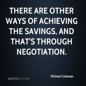 There are other ways of achieving the savings, and that's through negotiation.