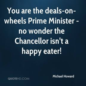 You are the deals-on-wheels Prime Minister - no wonder the Chancellor isn't a happy eater!