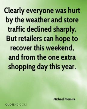 Clearly everyone was hurt by the weather and store traffic declined sharply. But retailers can hope to recover this weekend, and from the one extra shopping day this year.