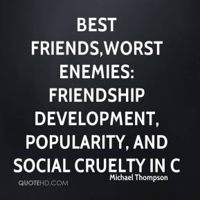 BEST FRIENDS,WORST ENEMIES: FRIENDSHIP DEVELOPMENT, POPULARITY, AND SOCIAL CRUELTY IN CHILDHOOD.