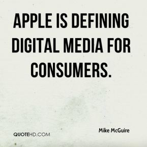 Mike McGuire  - Apple is defining digital media for consumers.