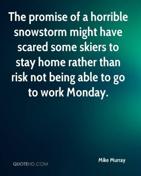 The promise of a horrible snowstorm might have scared some skiers to stay home rather than risk not being able to go to work Monday.