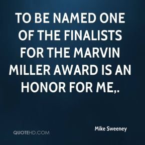 Mike Sweeney  - To be named one of the finalists for the Marvin Miller Award is an honor for me.