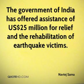 The government of India has offered assistance of US$25 million for relief and the rehabilitation of earthquake victims.