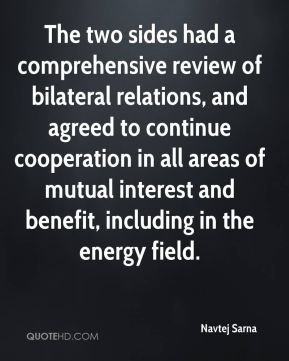 Navtej Sarna  - The two sides had a comprehensive review of bilateral relations, and agreed to continue cooperation in all areas of mutual interest and benefit, including in the energy field.