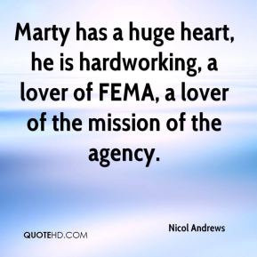 Nicol Andrews  - Marty has a huge heart, he is hardworking, a lover of FEMA, a lover of the mission of the agency.