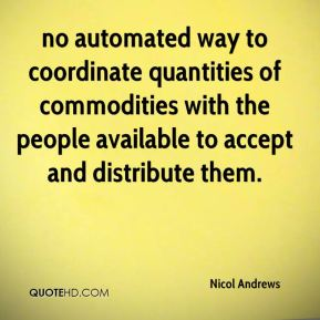 Nicol Andrews  - no automated way to coordinate quantities of commodities with the people available to accept and distribute them.