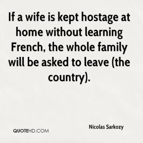 If a wife is kept hostage at home without learning French, the whole family will be asked to leave (the country).