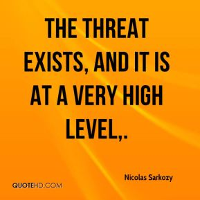 The threat exists, and it is at a very high level.