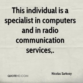 Nicolas Sarkozy  - This individual is a specialist in computers and in radio communication services.