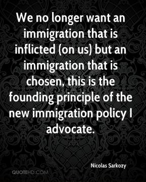 We no longer want an immigration that is inflicted (on us) but an immigration that is chosen, this is the founding principle of the new immigration policy I advocate.