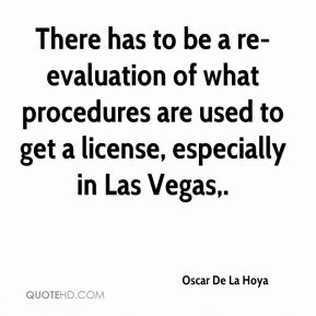 There has to be a re-evaluation of what procedures are used to get a license, especially in Las Vegas.