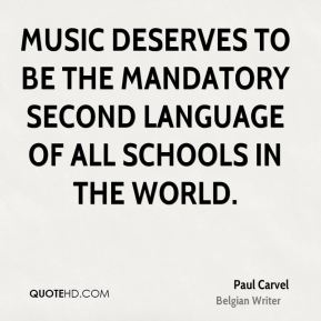 Music deserves to be the mandatory second language of all schools in the world.