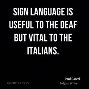 Paul Carvel  - Sign language is useful to the deaf but vital to the Italians.