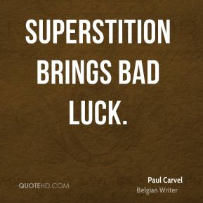 Superstition brings bad luck.