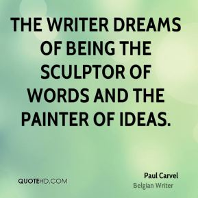 Paul Carvel  - The writer dreams of being the sculptor of words and the painter of ideas.