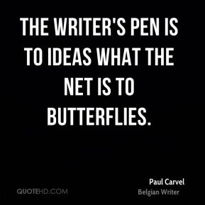 Paul Carvel  - The writer's pen is to ideas what the net is to butterflies.