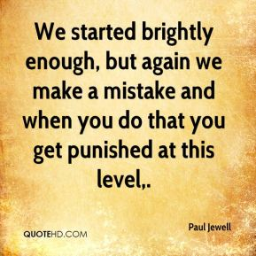 Paul Jewell  - We started brightly enough, but again we make a mistake and when you do that you get punished at this level.